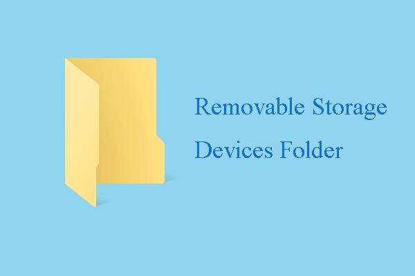 Mi az eltávolítható tárolóeszközök mappa és hogyan törölhető [MiniTool News]