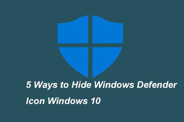 5 spolehlivých způsobů, jak skrýt ikonu Windows Defender Windows 10 [MiniTool News]