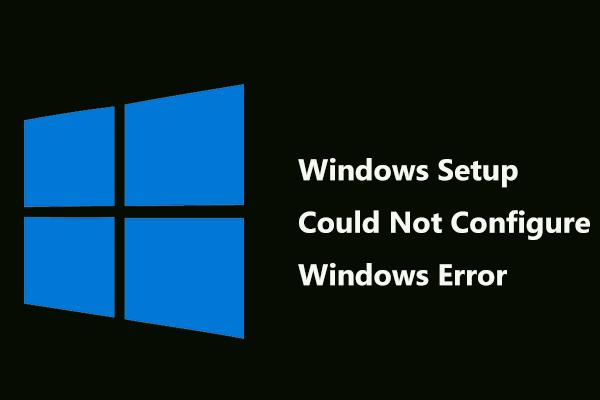 Windowsi installi parandamine ei suutnud Windowsi viga konfigureerida [MiniTool News]