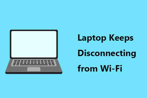 A laptop megszakítja a kapcsolatot a Wi-Fi-vel? Javítsa ki a problémát most! [MiniTool News]