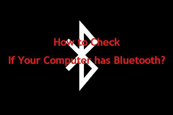 Como verificar se o seu computador possui Bluetooth no Windows? [Notícias MiniTool]