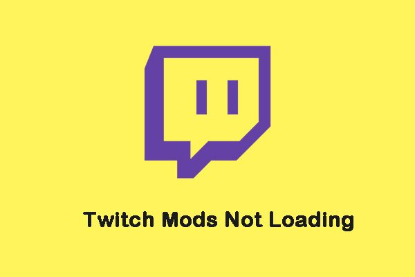 A Twitch Modok nem töltődnek be? Szerezd meg a módszereket most! [MiniTool News]
