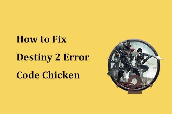 Ako opraviť Chicken Code Error Destiny 2? Vyskúšajte tieto riešenia teraz! [MiniTool News]