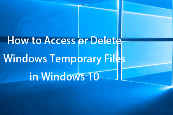 Como acessar ou excluir arquivos temporários do Windows Windows 10 [MiniTool News]