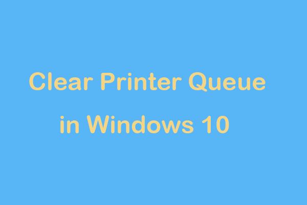 Cách xóa hàng đợi máy in trong Windows 10 nếu nó bị kẹt [Tin tức MiniTool]