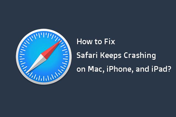 Como consertar o Safari continua travando no Mac, iPhone e iPad? [Notícias MiniTool]