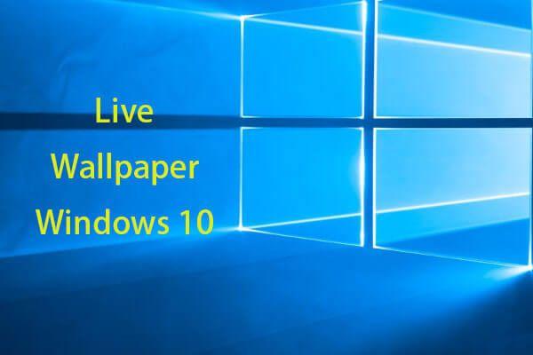 Élő / animált háttérképek beszerzése és beállítása Windows 10 PC-hez [MiniTool News]
