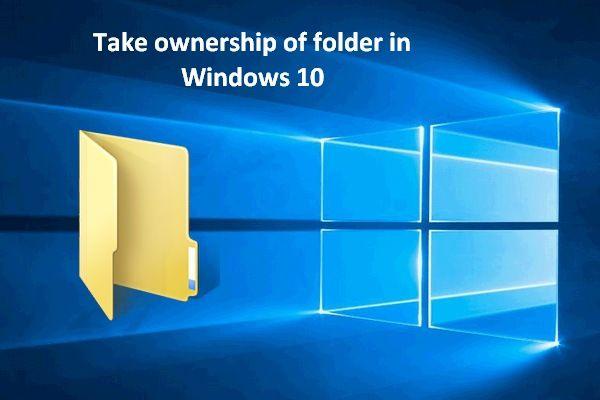 Ako sami prevziať vlastníctvo priečinka v systéme Windows 10 [MiniTool News]