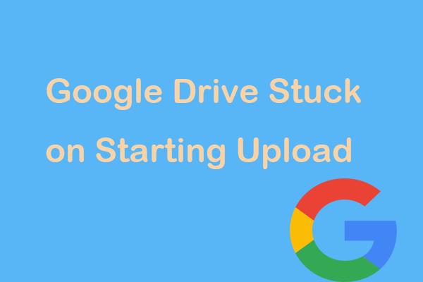 Je li Google Drive zapeo pri pokretanju prijenosa? Evo rješenja! [MiniTool vijesti]