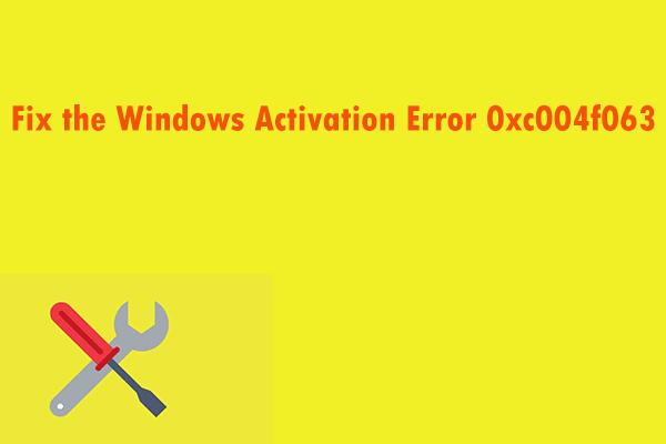 Intente corregir el error de activación 0xc004f063? Aquí hay 4 métodos útiles [MiniTool News]