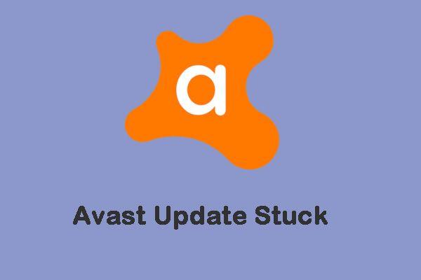 """Teljes javítások az """"Avast Update Stuck"""" kiadáshoz Windows 7/10 rendszeren [MiniTool News]"""