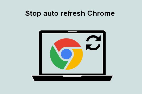 Como você interrompe a atualização automática no Chrome e em outros navegadores [MiniTool News]
