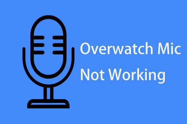 Nem működik az Overwatch Mic? Használja ezeket a módszereket a javításhoz! [MiniTool News]