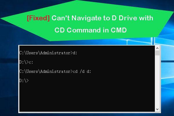 [Parandatud] CMD-s CD-käsuga D-draivi ei saa navigeerida [MiniTool News]