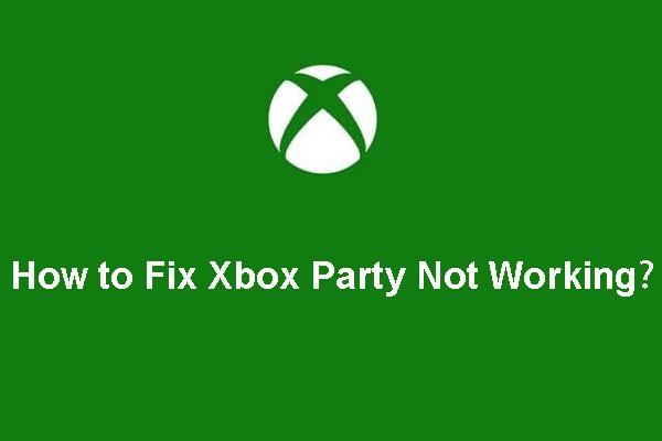 [Selesai!] Bagaimana Memperbaiki Pesta Xbox Tidak Berfungsi? [Berita MiniTool]