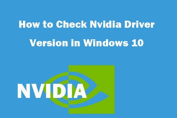 Cómo comprobar la versión del controlador de Nvidia Windows 10 - 2 formas [Noticias de MiniTool]