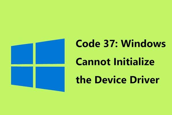 Javítva - 37-es kód: A Windows nem tudja inicializálni az eszközillesztőt [MiniTool News]