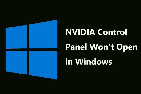 Teljes javítás - Az NVIDIA vezérlőpult nem nyílik meg a Windows 10/8/7 rendszerben [MiniTool News]