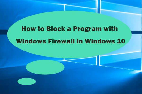 Program blokkolása a Windows tűzfalon a Windows 10 rendszerben [MiniTool News]