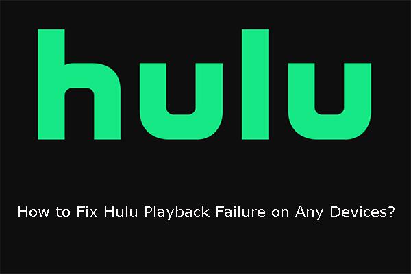 Come risolvere l'errore di riproduzione di Hulu su qualsiasi dispositivo? [Risolto!] [Novità MiniTool]