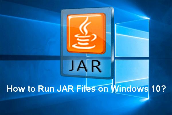 JAR-failide käitamine Windows 10 - 4 viisil [MiniTool News]
