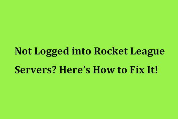 Nincs bejelentkezve a Rocket League szervereire? Itt van, hogyan lehet kijavítani! [MiniTool News]