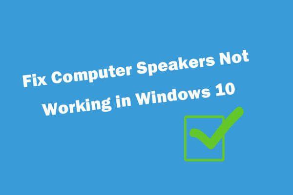 5 tipp a nem működő számítógépes hangszórók javításához Windows 10 [MiniTool News]