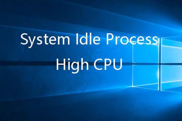 Parandage süsteemi tühikäigu protsessi kõrge protsessori kasutamine Windows 10/8/7 [MiniTool News]