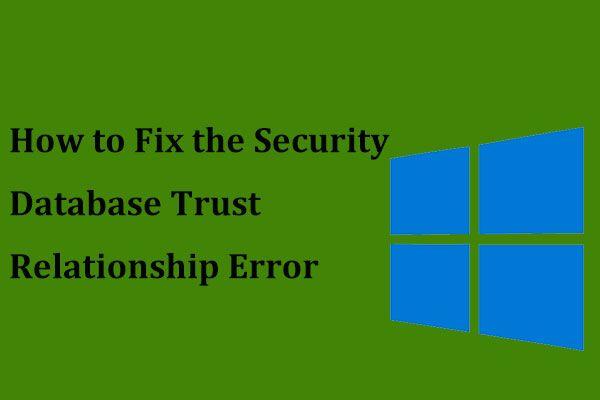 ¿Cómo se puede corregir el error de relación de confianza de la base de datos de seguridad? [Noticias de MiniTool]
