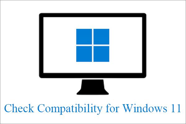 Skontrolujte kompatibilitu počítača so systémom Windows 11 pomocou kontroly stavu PC [MiniTool News]