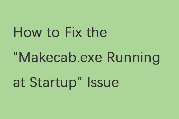 """Probleemi """"Makecab.exe käivitamisel töötamine"""" parandamine [MiniTool News]"""