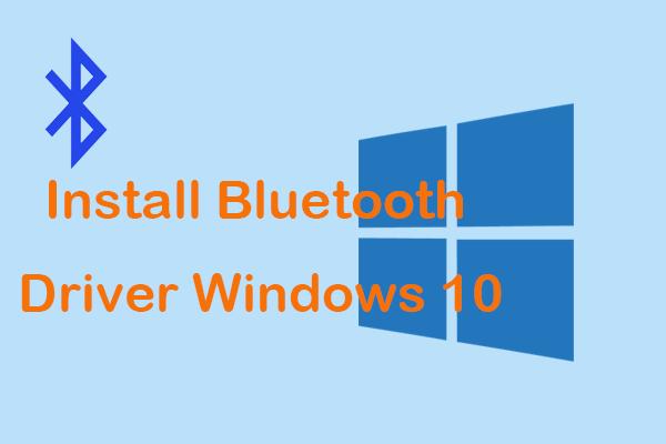 Ako nainštalovať ovládač Bluetooth Windows 10? 3 spôsoby pre vás! [MiniTool News]