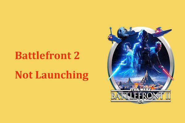 Ne pokreće li se Battlefront 2? Pokušajte to popraviti sa 6 rješenja! [MiniTool vijesti]