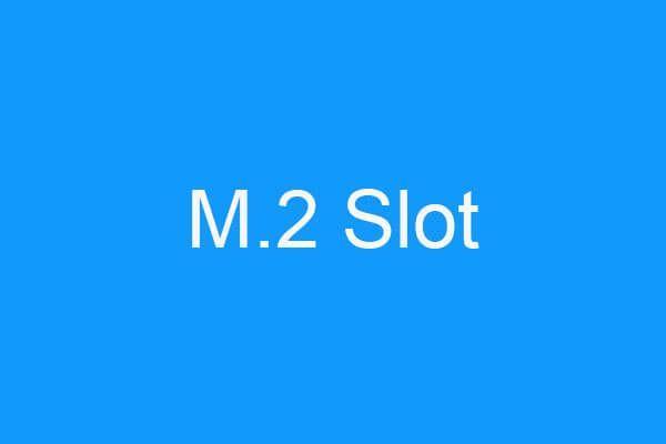 ¿Qué es una ranura M.2 y qué dispositivos utilizan la ranura M.2? [Noticias de MiniTool]