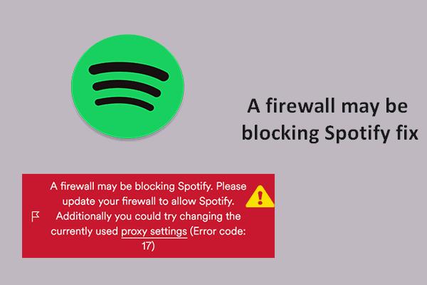 Egy tűzfal blokkolhatja a Spotify-t: Hogyan lehet megfelelően kijavítani [MiniTool News]