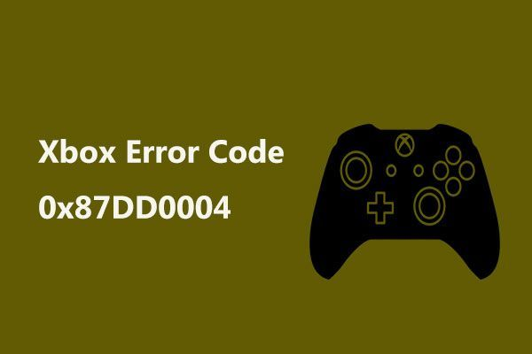 এক্সবক্স ত্রুটি কোড 0x87DD0004: এটির জন্য একটি দ্রুত ফিক্স এখানে রয়েছে [মিনিটুল নিউজ]