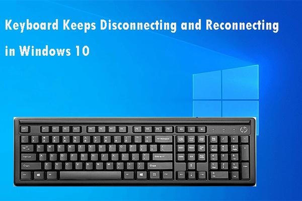 Javítás: A billentyűzet megtartja a bontást és az újracsatlakozást a Windows 10 rendszerben [MiniTool News]