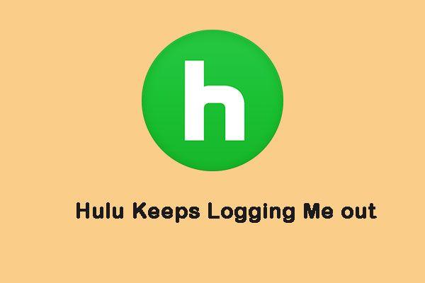 """Како исправити проблем """"Хулу ме наставља одјављивати"""" у оперативном систему Виндовс 10? [МиниТоол вести]"""