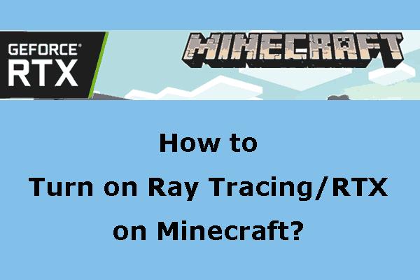 [Diselesaikan] Bagaimana Menghidupkan Ray Tracing / RTX di Minecraft? [Berita MiniTool]
