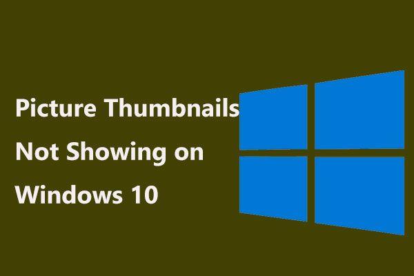 4 Kaedah Memperbaiki Gambar Kecil Tidak Dipaparkan di Windows 10 [Berita MiniTool]