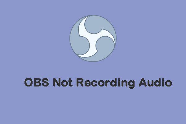 5 kasulikku meetodit heli salvestamata OBS-i lahendamiseks [MiniTool News]