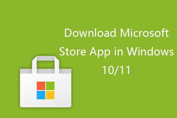 Como baixar o aplicativo da Microsoft Store no Windows 10/11 [MiniTool News]