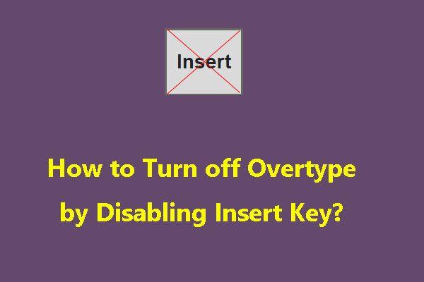 [Megoldva] Hogyan lehet kikapcsolni az Overtype-t az Insert Key letiltásával? [MiniTool News]
