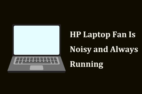 O que fazer se a ventoinha do laptop HP estiver barulhenta e sempre funcionando? [Notícias MiniTool]