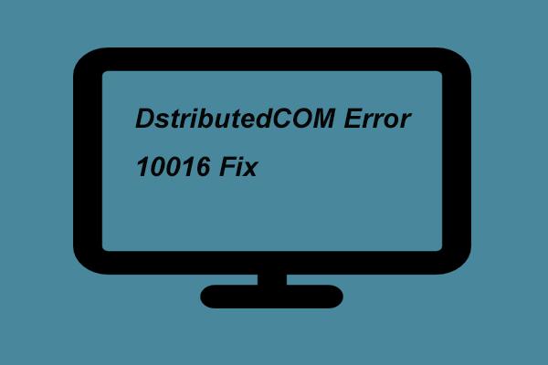 2 viisi hajutatudCOM-i vea 10016 lahendamiseks Windows 10 [MiniTool News]