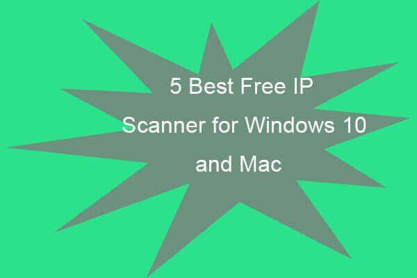 5 parimat tasuta IP-skannerit Windows 10 ja Mac jaoks [MiniTool News]