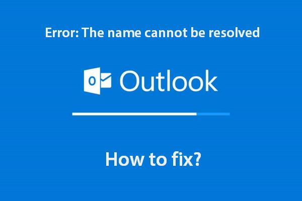 A név javítása nem oldható meg Outlook hiba [MiniTool News]
