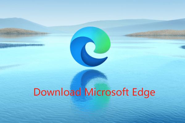 I-download ang Microsoft Edge Browser para sa Windows 10 o Mac [MiniTool News]