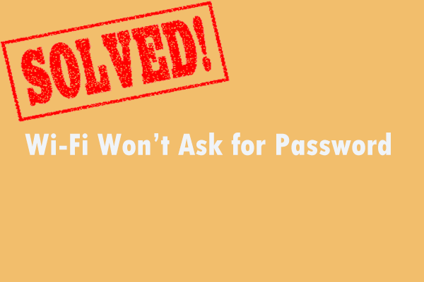 Aqui estão 5 soluções rápidas para consertar 'Wi-Fi não pede a senha' [MiniTool News]