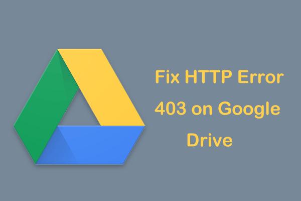 Evo kako lako popraviti HTTP pogrešku 403 na Google disku! [MiniTool vijesti]